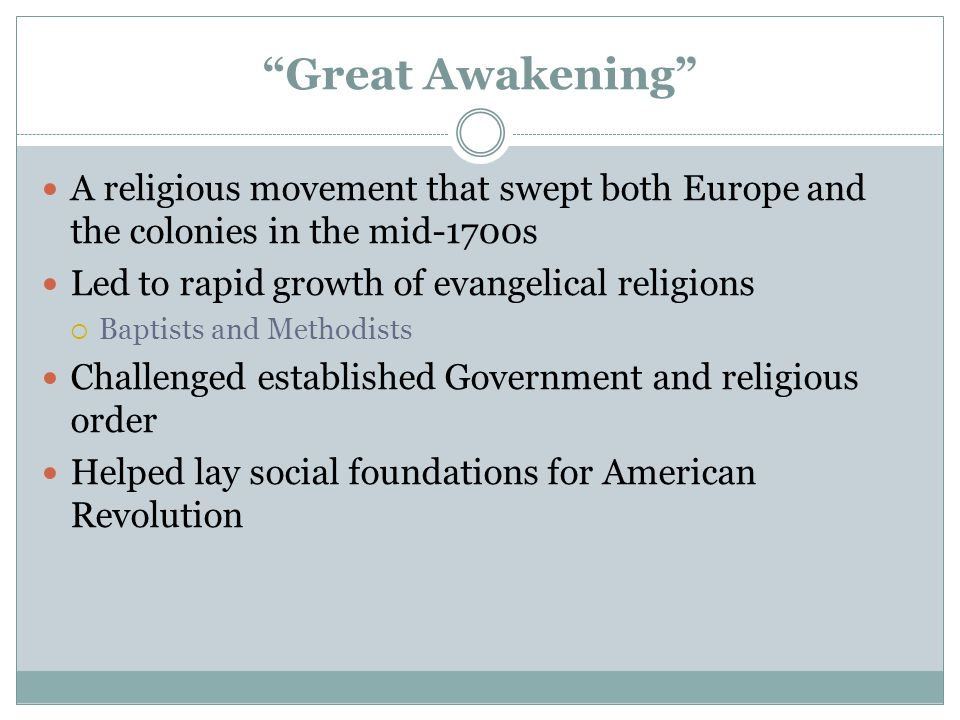 """Great Awakening"" A religious movement that swept both Europe and the colonies in the mid-1700s Led to rapid growth of evangelical religions  Baptist"