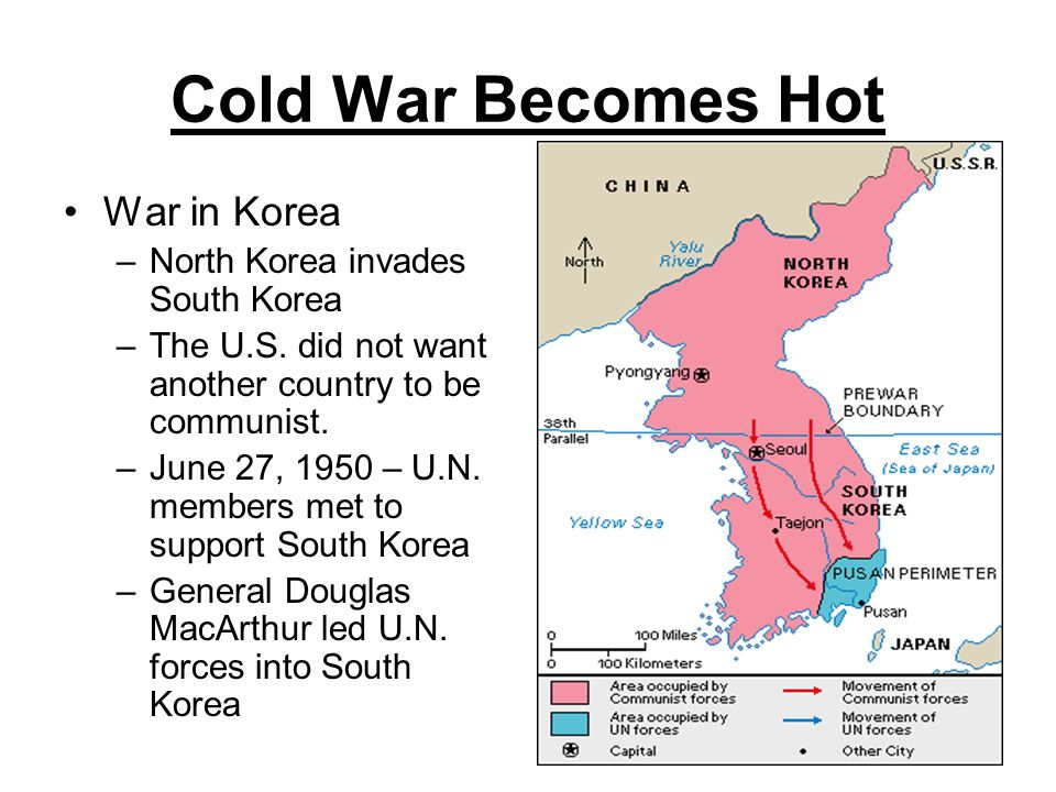 Cold War Becomes Hot War in Korea –North Korea invades South Korea –The U.S. did not want another country to be communist. –June 27, 1950 – U.N. membe