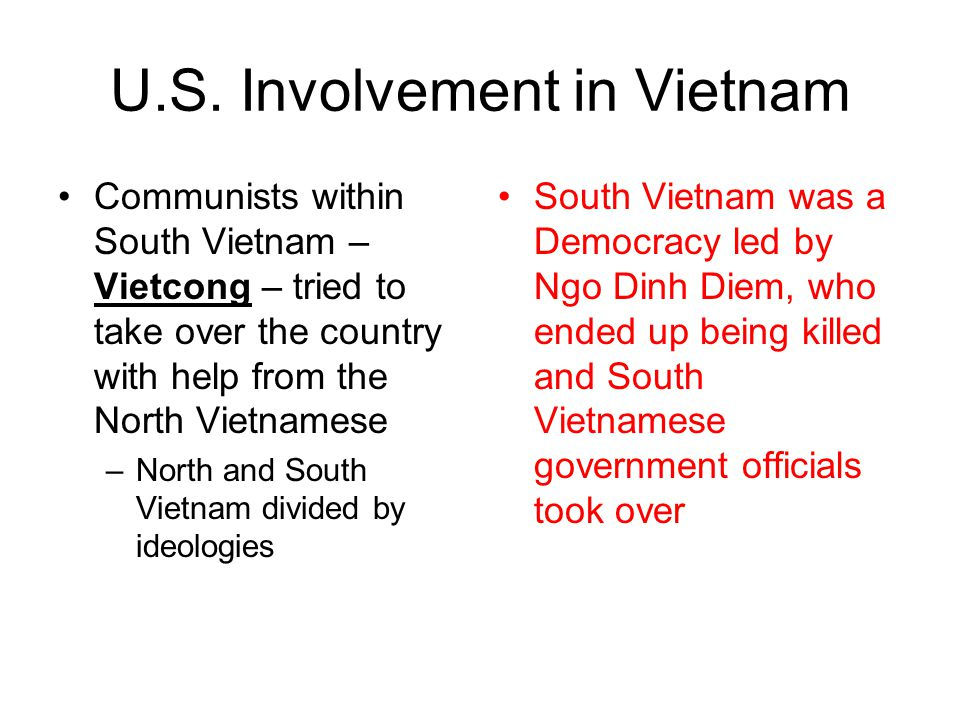 U.S. Involvement in Vietnam Communists within South Vietnam – Vietcong – tried to take over the country with help from the North Vietnamese –North and