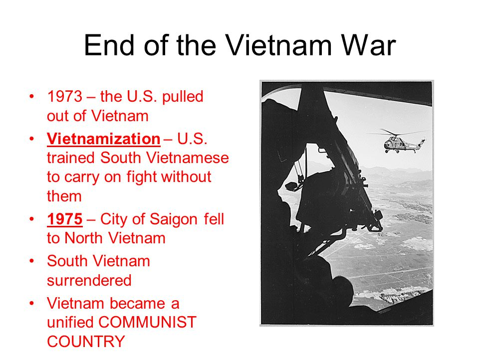 End of the Vietnam War 1973 – the U.S. pulled out of Vietnam Vietnamization – U.S. trained South Vietnamese to carry on fight without them 1975 – City