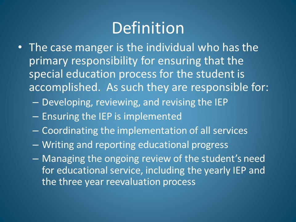 Definition The case manger is the individual who has the primary responsibility for ensuring that the special education process for the student is acc