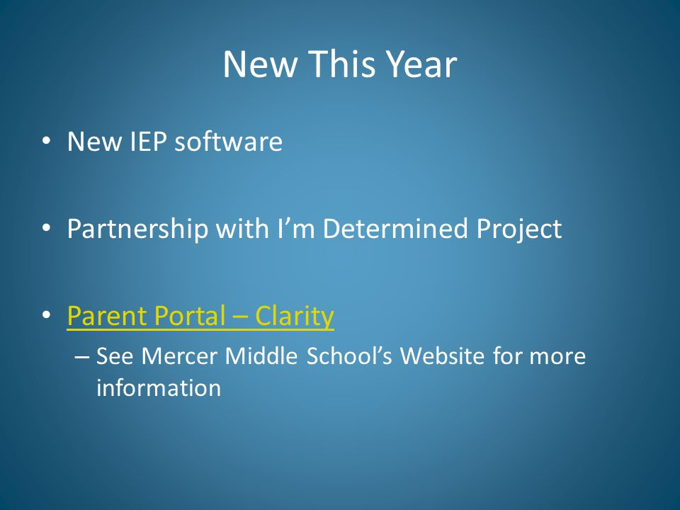 New This Year New IEP software Partnership with I'm Determined Project Parent Portal – Clarity – See Mercer Middle School's Website for more information