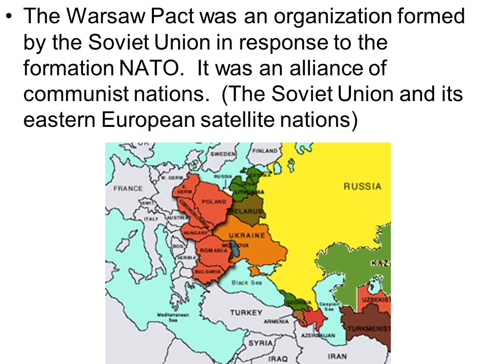 The Warsaw Pact was an organization formed by the Soviet Union in response to the formation NATO. It was an alliance of communist nations. (The Soviet