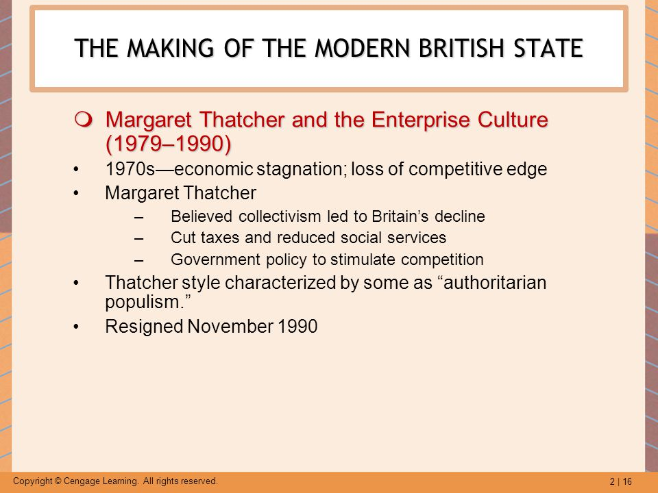 2 | 16 Copyright © Cengage Learning. All rights reserved. THE MAKING OF THE MODERN BRITISH STATE  Margaret Thatcher and the Enterprise Culture (1979–