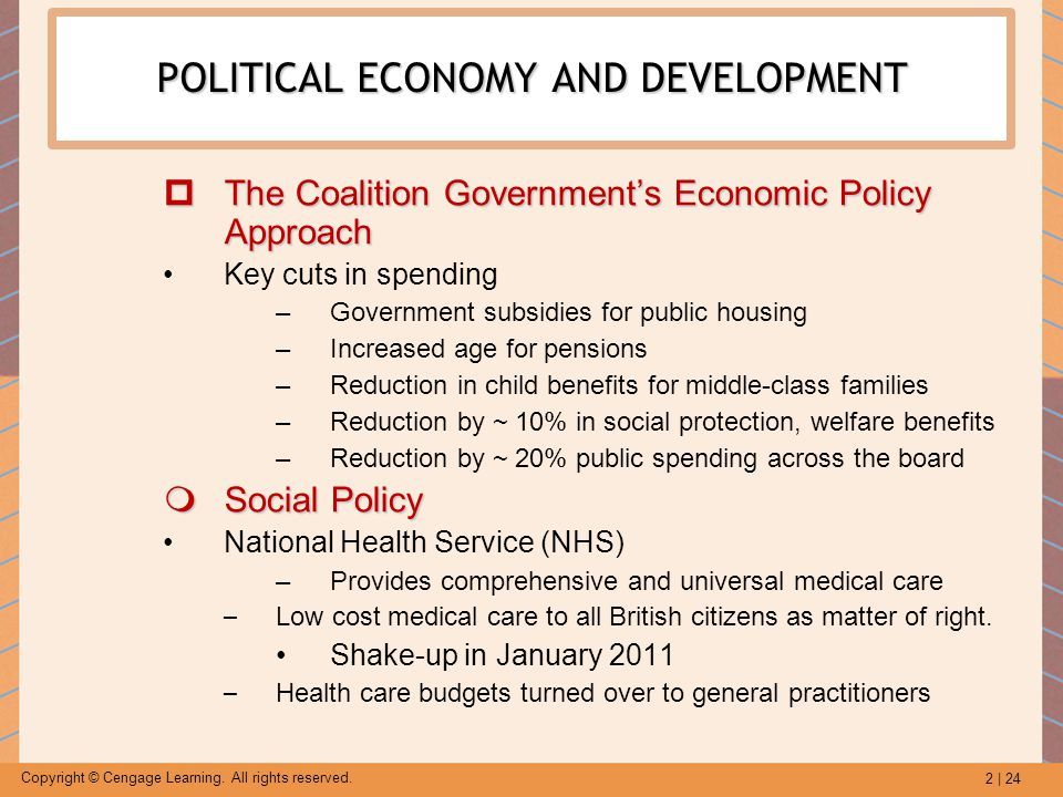2 | 24 Copyright © Cengage Learning. All rights reserved. POLITICAL ECONOMY AND DEVELOPMENT  The Coalition Government's Economic Policy Approach Key