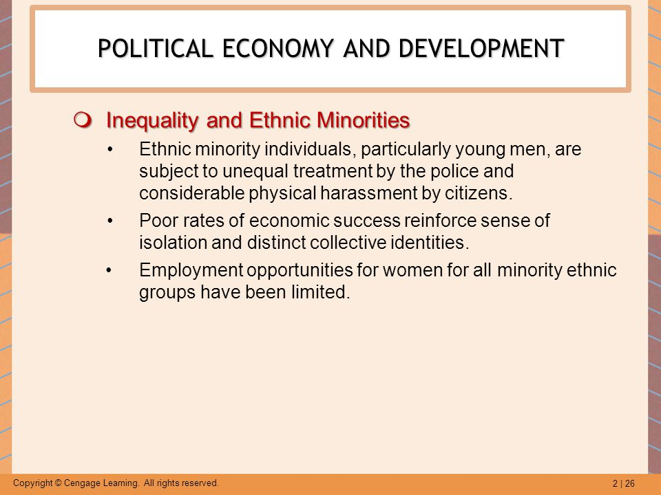 2 | 26 Copyright © Cengage Learning. All rights reserved. POLITICAL ECONOMY AND DEVELOPMENT  Inequality and Ethnic Minorities Ethnic minority individ