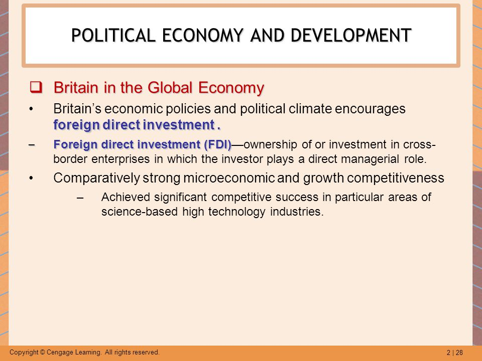 2 | 28 Copyright © Cengage Learning. All rights reserved. POLITICAL ECONOMY AND DEVELOPMENT  Britain in the Global Economy foreign direct investment.