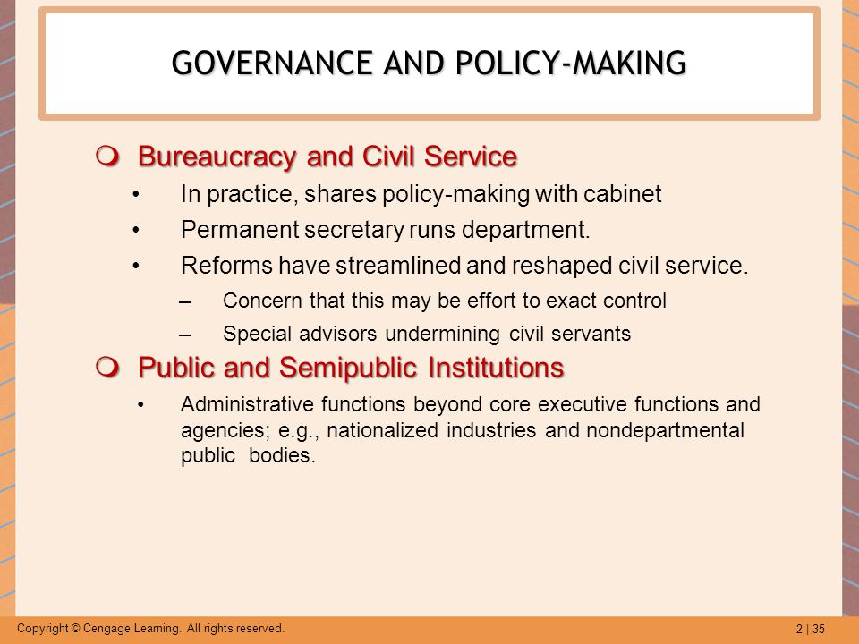 2 | 35 Copyright © Cengage Learning. All rights reserved. GOVERNANCE AND POLICY-MAKING  Bureaucracy and Civil Service In practice, shares policy-maki