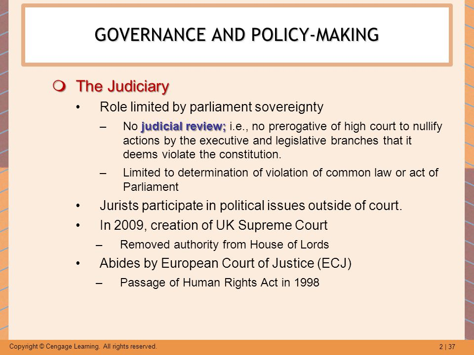 2 | 37 Copyright © Cengage Learning. All rights reserved. GOVERNANCE AND POLICY-MAKING  The Judiciary Role limited by parliament sovereignty judicial