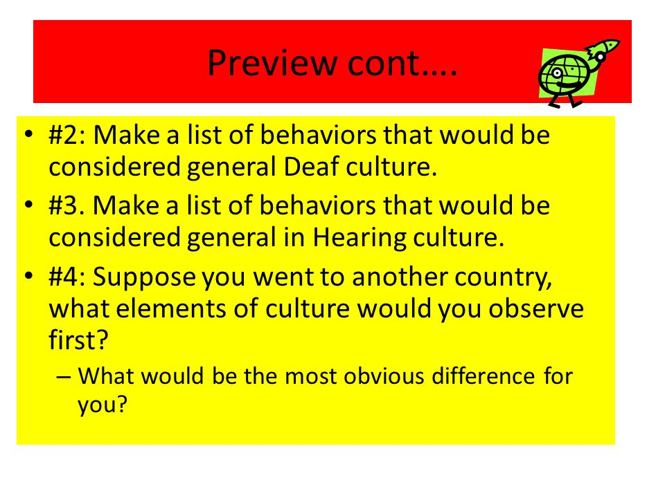 Preview cont….#2: Make a list of behaviors that would be considered general Deaf culture.