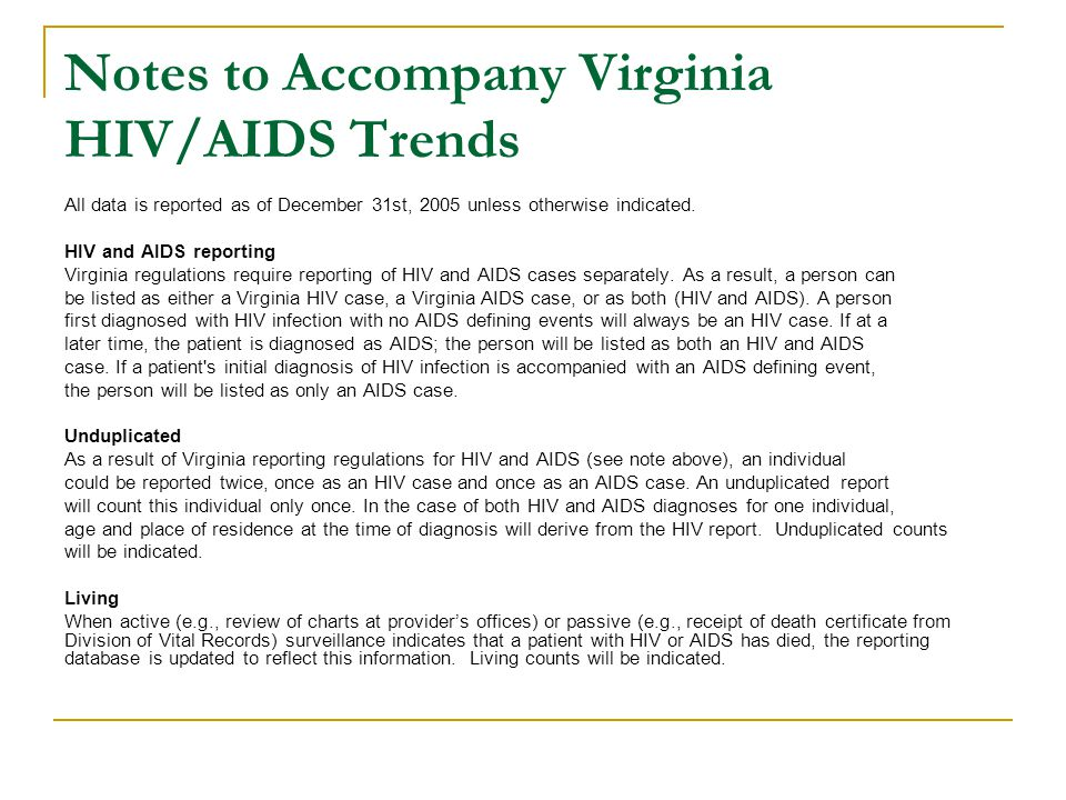 Notes to Accompany Virginia HIV/AIDS Trends All data is reported as of December 31st, 2005 unless otherwise indicated.