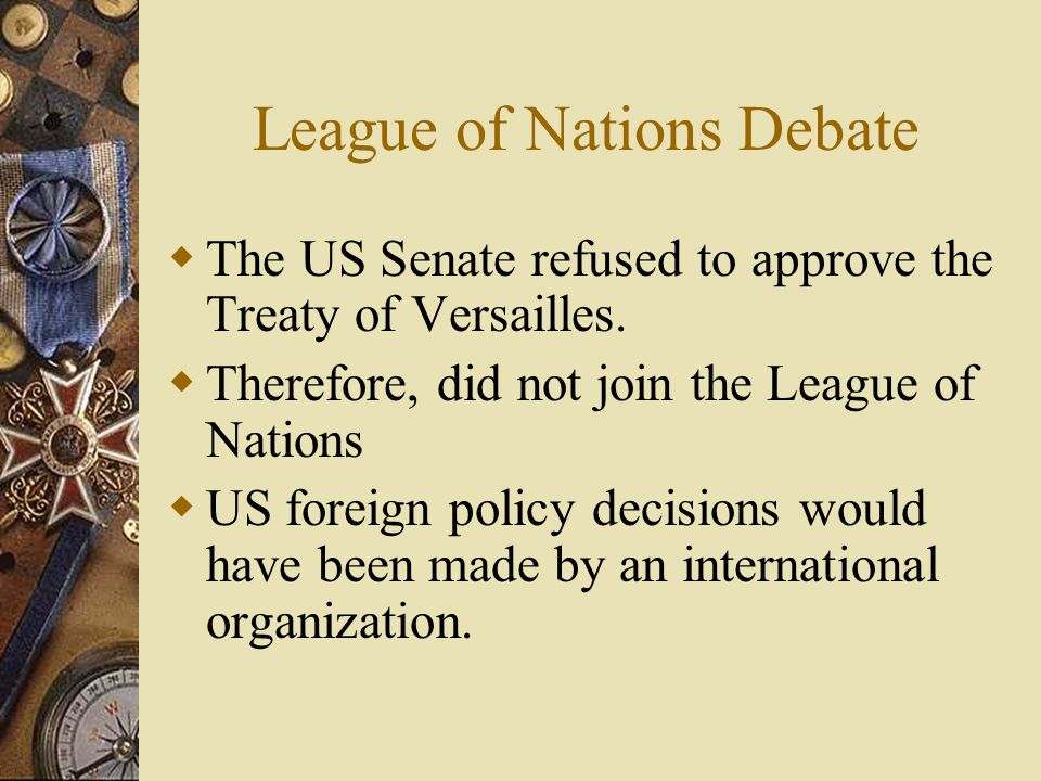 League of Nations Debate  The US Senate refused to approve the Treaty of Versailles.