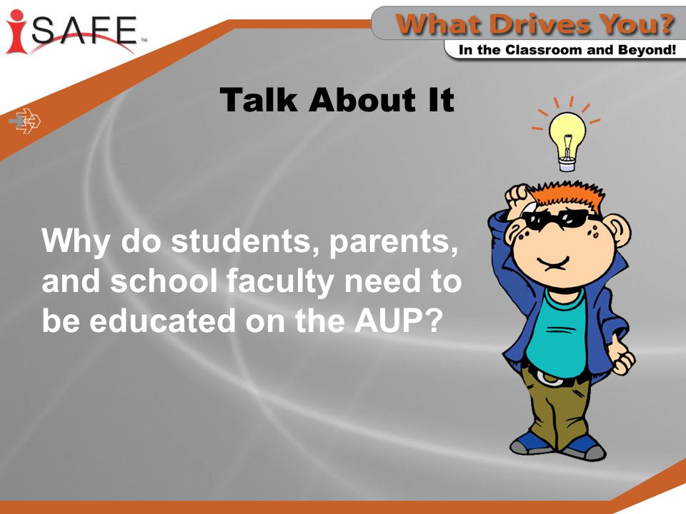 Why do students, parents, and school faculty need to be educated on the AUP? Talk About It