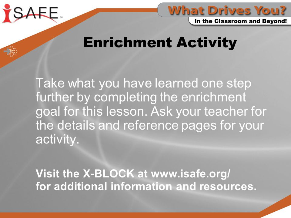 Enrichment Activity Take what you have learned one step further by completing the enrichment goal for this lesson. Ask your teacher for the details an