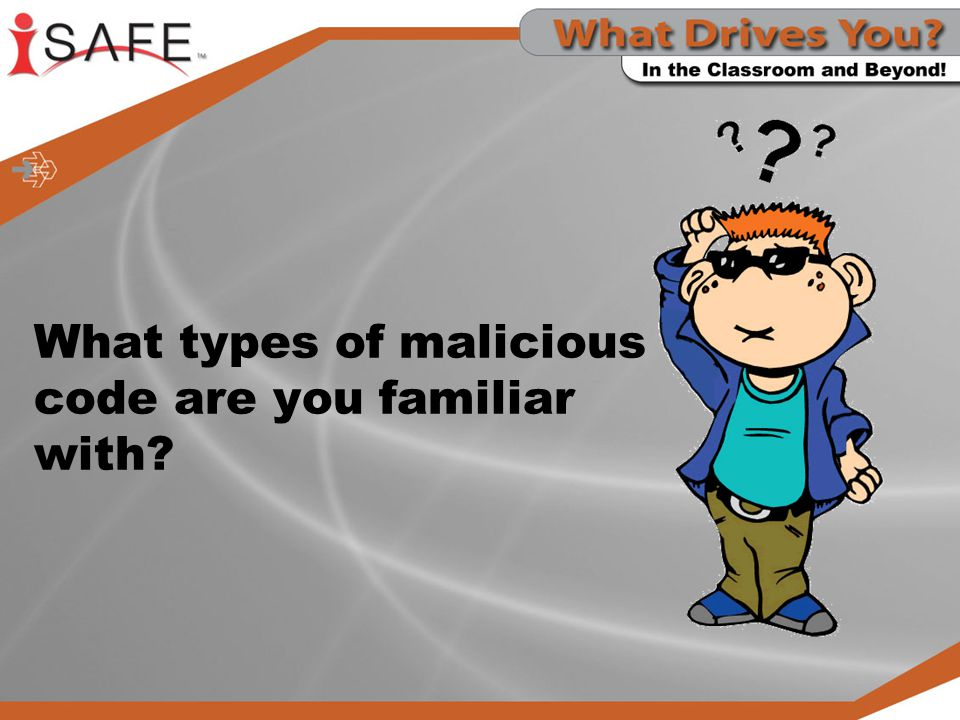What types of malicious code are you familiar with?