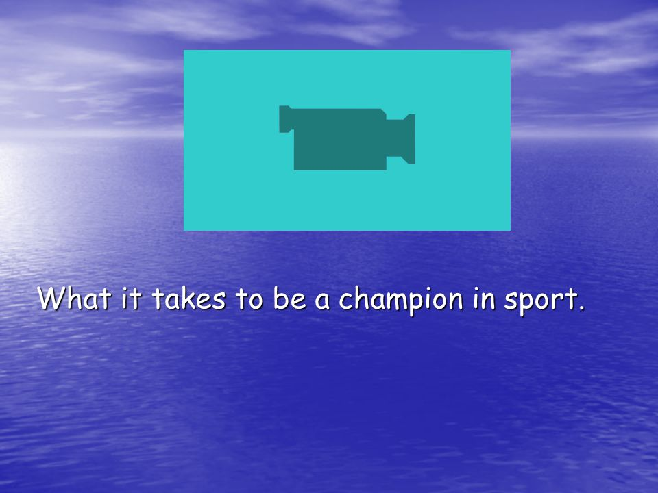 What it takes to be a champion in sport.