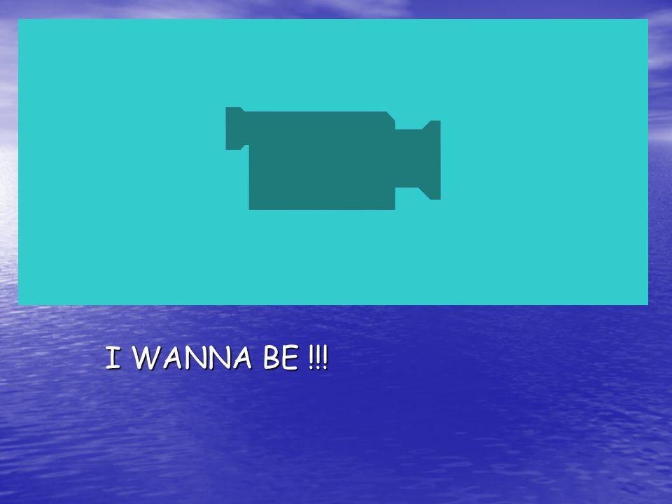 I WANNA BE !!!