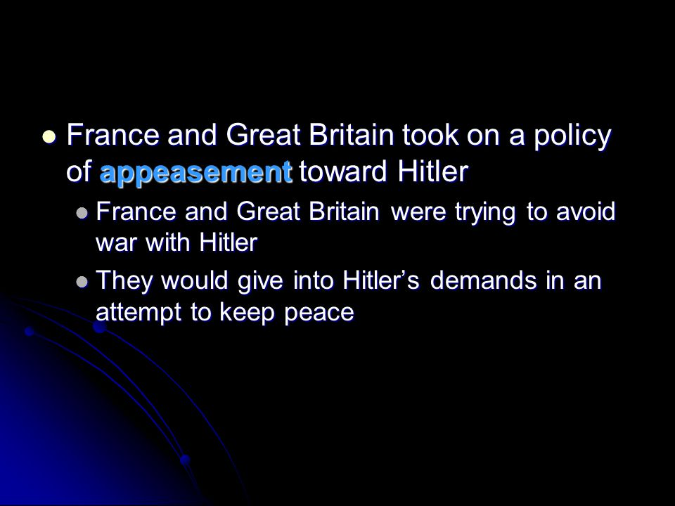 France and Great Britain took on a policy of appeasement toward Hitler France and Great Britain took on a policy of appeasement toward Hitler France a