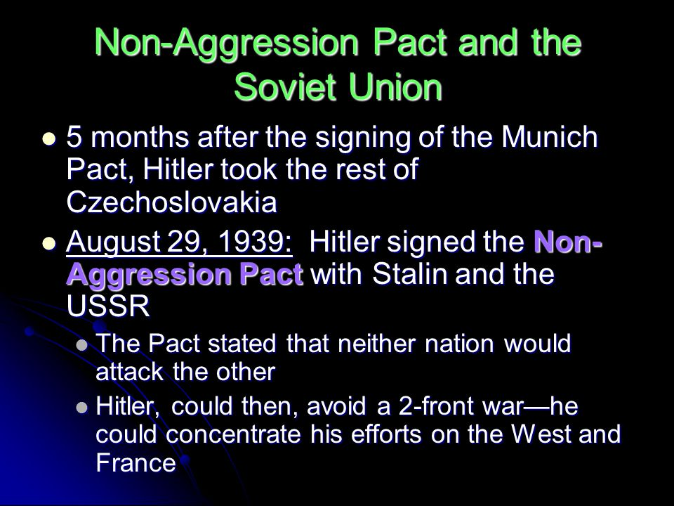 Non-Aggression Pact and the Soviet Union 5 months after the signing of the Munich Pact, Hitler took the rest of Czechoslovakia 5 months after the sign