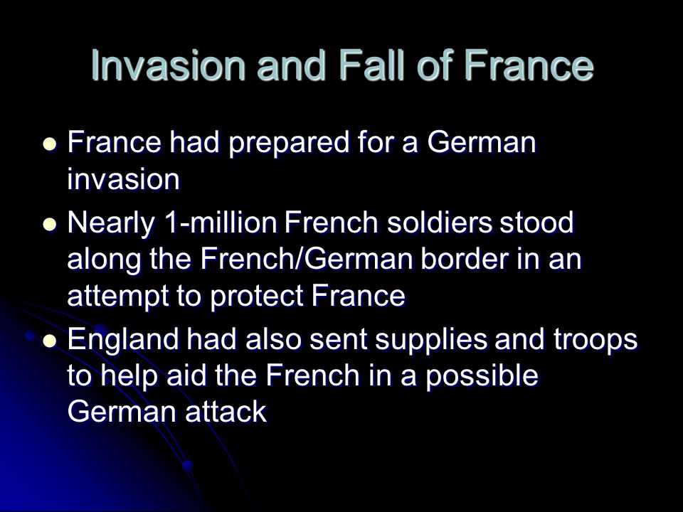 Invasion and Fall of France France had prepared for a German invasion France had prepared for a German invasion Nearly 1-million French soldiers stood