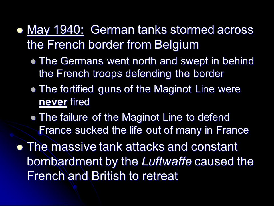 May 1940: German tanks stormed across the French border from Belgium May 1940: German tanks stormed across the French border from Belgium The Germans