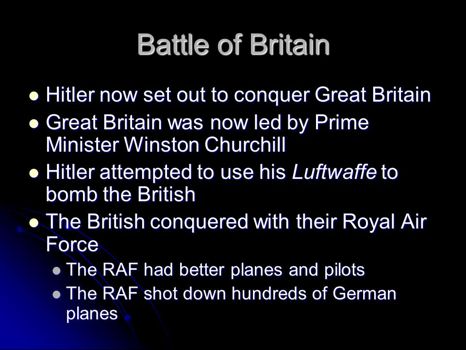 Battle of Britain Hitler now set out to conquer Great Britain Hitler now set out to conquer Great Britain Great Britain was now led by Prime Minister
