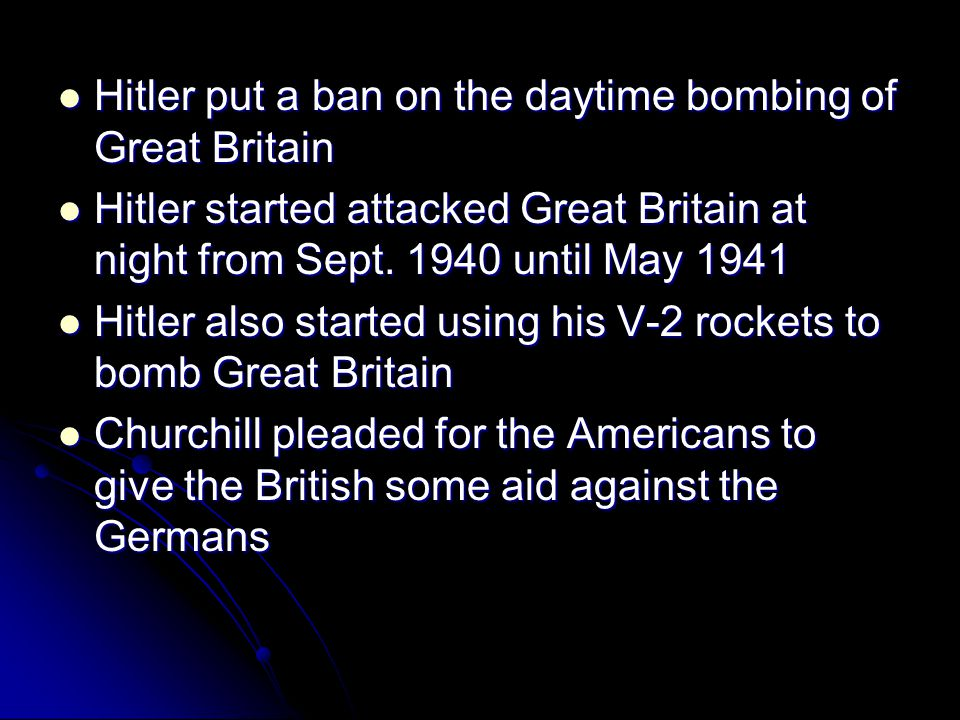 Hitler put a ban on the daytime bombing of Great Britain Hitler put a ban on the daytime bombing of Great Britain Hitler started attacked Great Britai
