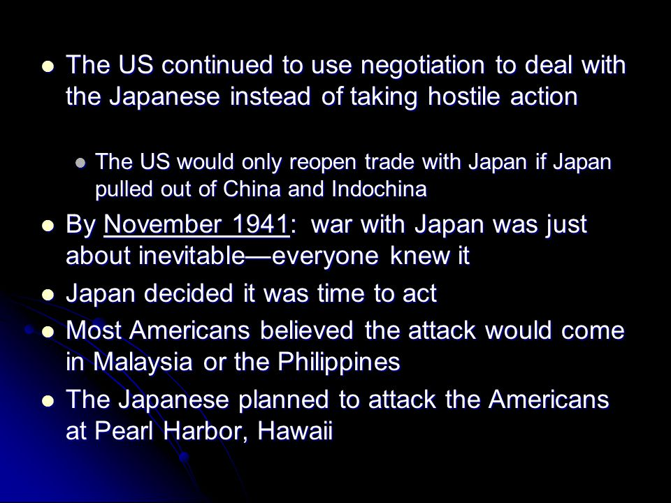 The US continued to use negotiation to deal with the Japanese instead of taking hostile action The US continued to use negotiation to deal with the Ja
