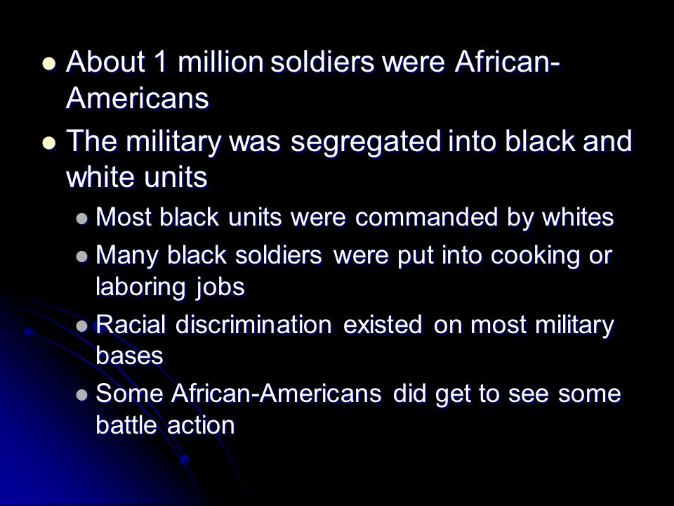 About 1 million soldiers were African- Americans About 1 million soldiers were African- Americans The military was segregated into black and white uni