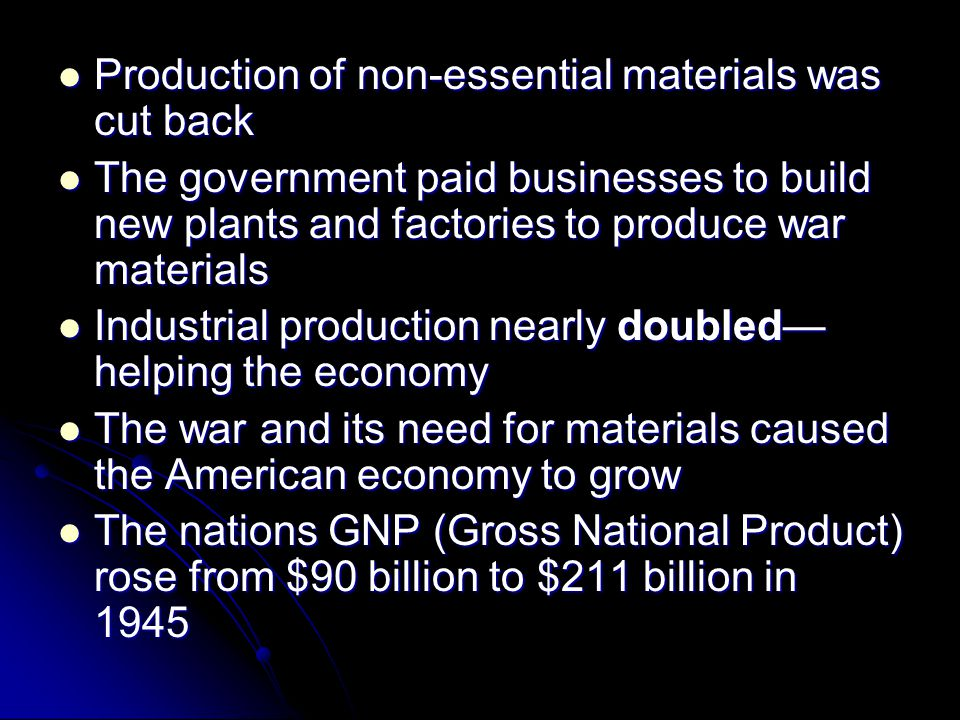 Production of non-essential materials was cut back Production of non-essential materials was cut back The government paid businesses to build new plan