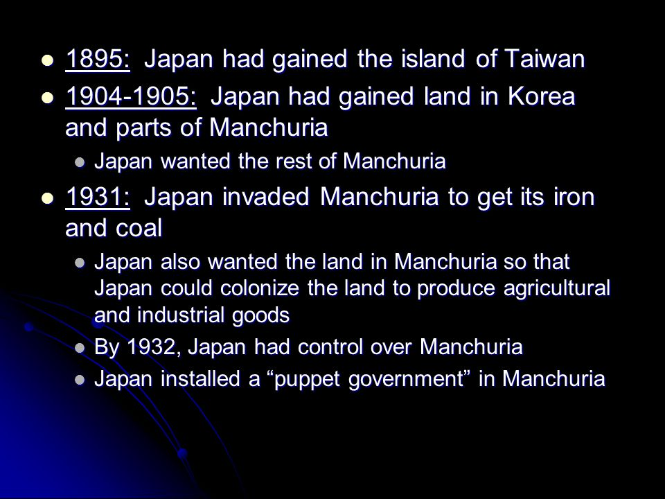 1895: Japan had gained the island of Taiwan 1895: Japan had gained the island of Taiwan 1904-1905: Japan had gained land in Korea and parts of Manchur