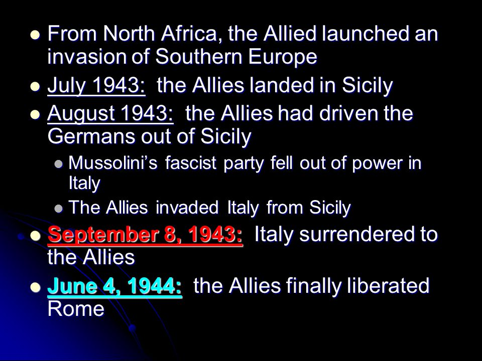 From North Africa, the Allied launched an invasion of Southern Europe From North Africa, the Allied launched an invasion of Southern Europe July 1943: