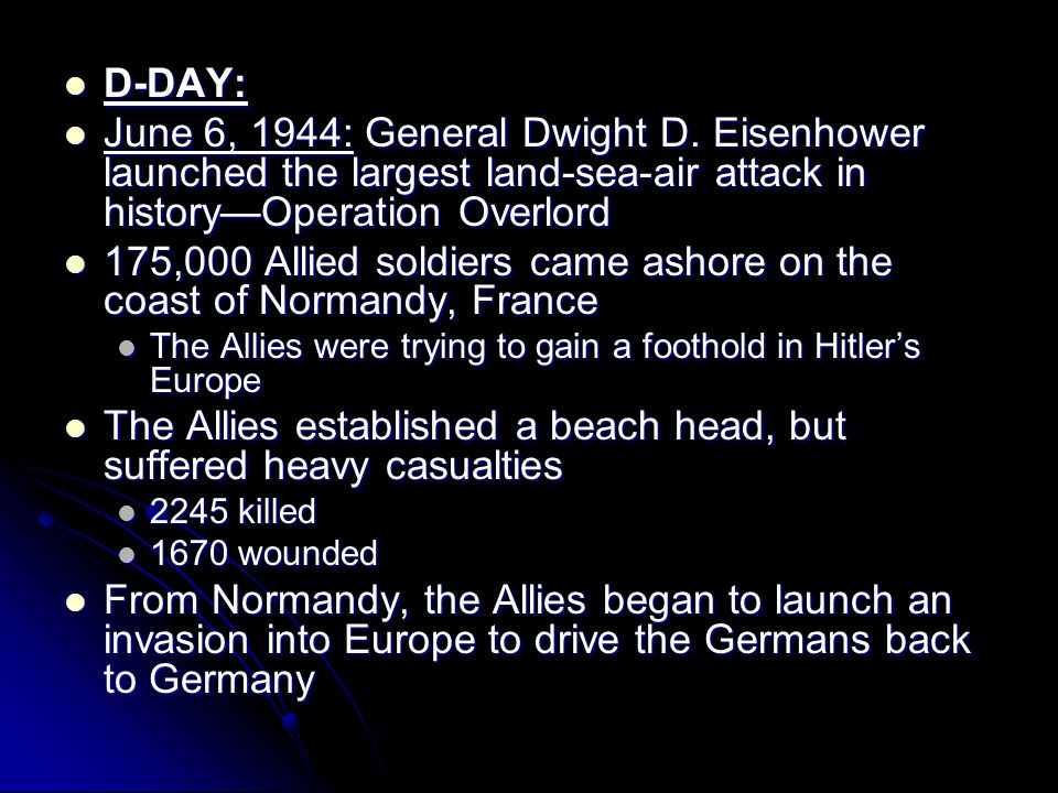 D-DAY: D-DAY: June 6, 1944: General Dwight D. Eisenhower launched the largest land-sea-air attack in history—Operation Overlord June 6, 1944: General