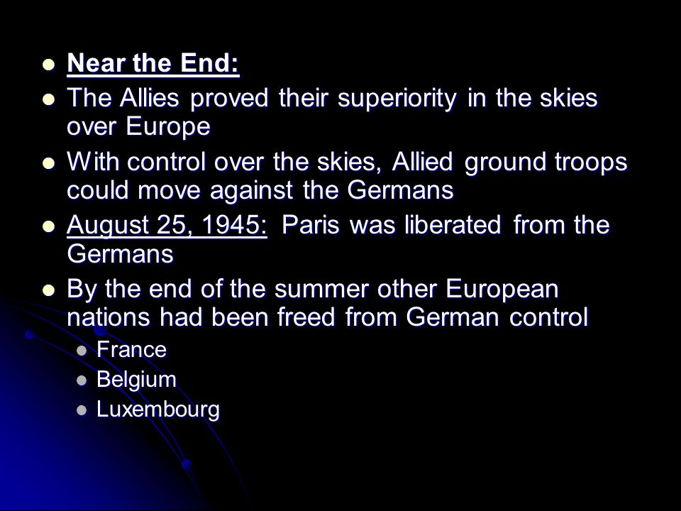 Near the End: Near the End: The Allies proved their superiority in the skies over Europe The Allies proved their superiority in the skies over Europe
