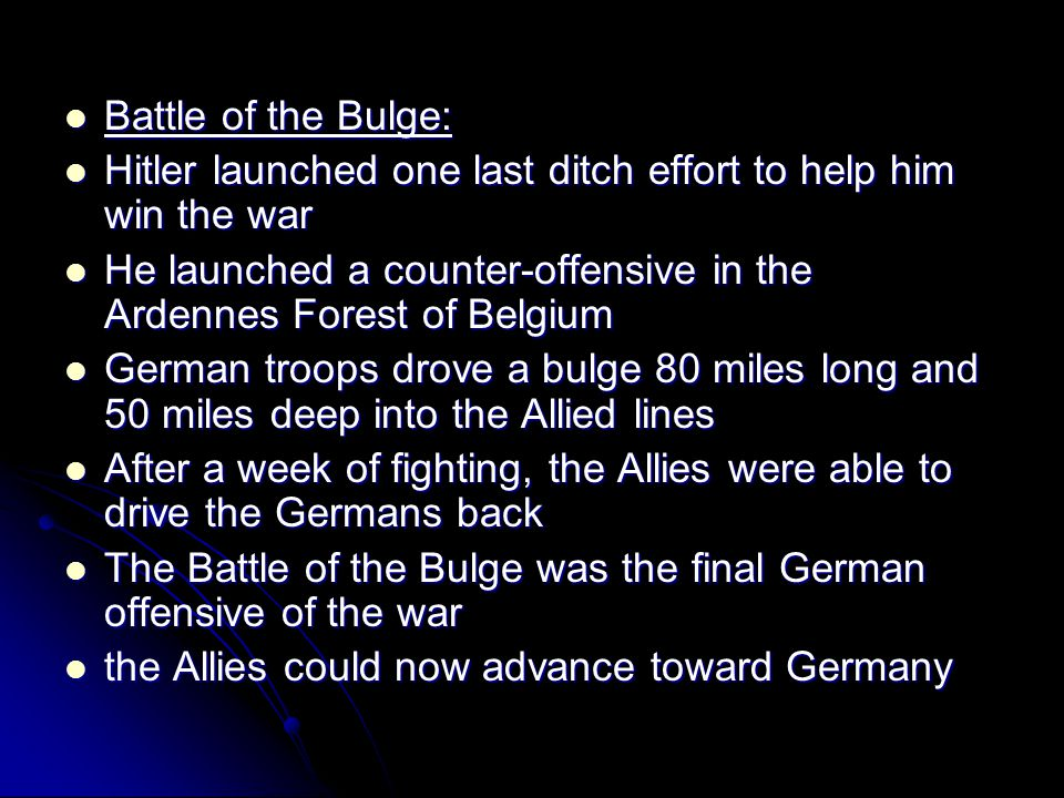 Battle of the Bulge: Battle of the Bulge: Hitler launched one last ditch effort to help him win the war Hitler launched one last ditch effort to help