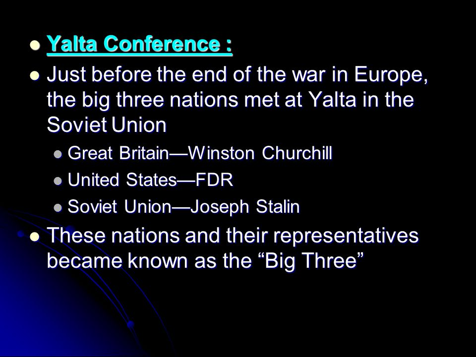 Yalta Conference : Yalta Conference : Just before the end of the war in Europe, the big three nations met at Yalta in the Soviet Union Just before the