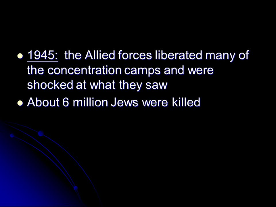 1945: the Allied forces liberated many of the concentration camps and were shocked at what they saw 1945: the Allied forces liberated many of the conc