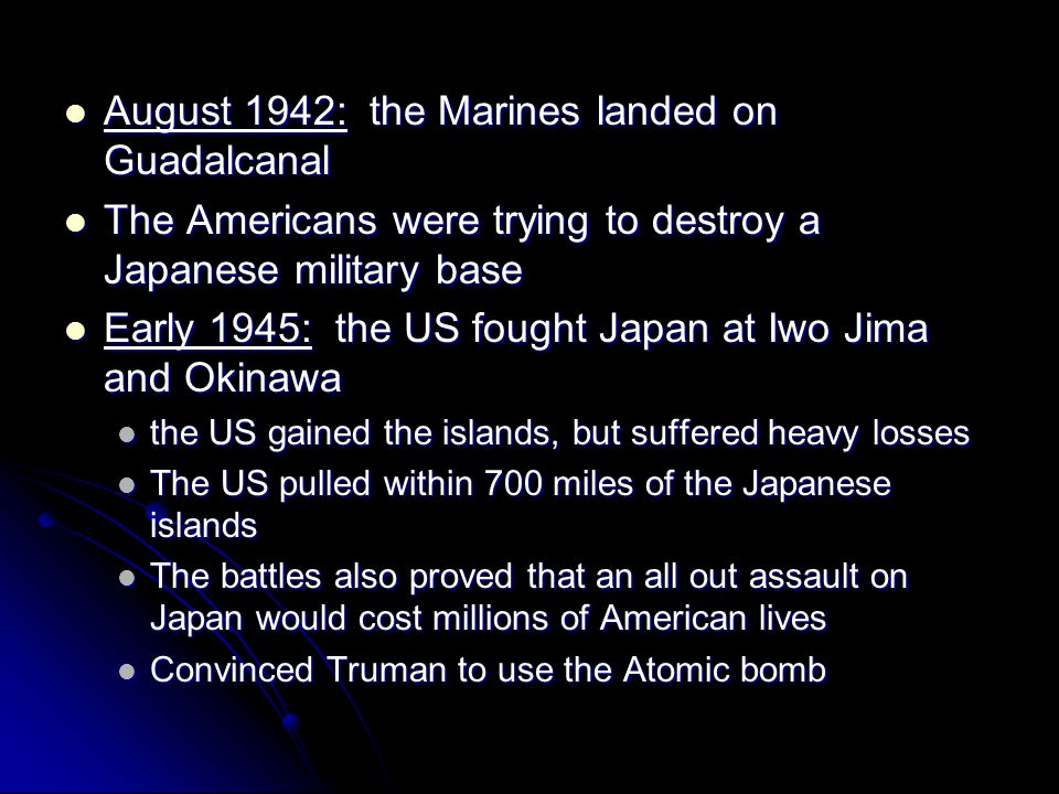 August 1942: the Marines landed on Guadalcanal August 1942: the Marines landed on Guadalcanal The Americans were trying to destroy a Japanese military