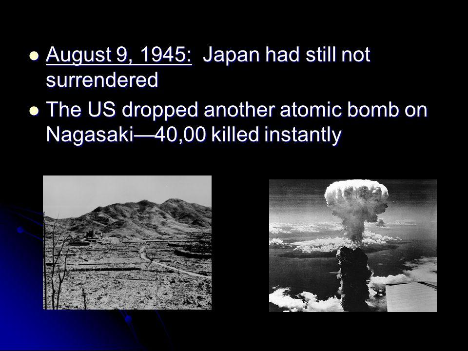 August 9, 1945: Japan had still not surrendered August 9, 1945: Japan had still not surrendered The US dropped another atomic bomb on Nagasaki—40,00 k