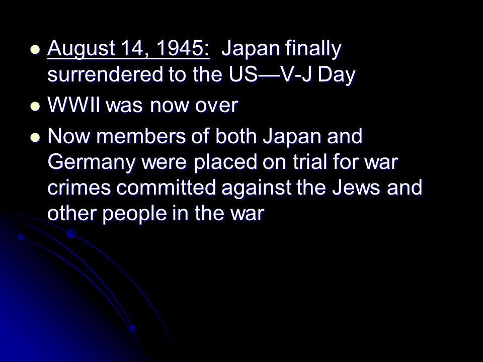 August 14, 1945: Japan finally surrendered to the US—V-J Day August 14, 1945: Japan finally surrendered to the US—V-J Day WWII was now over WWII was n