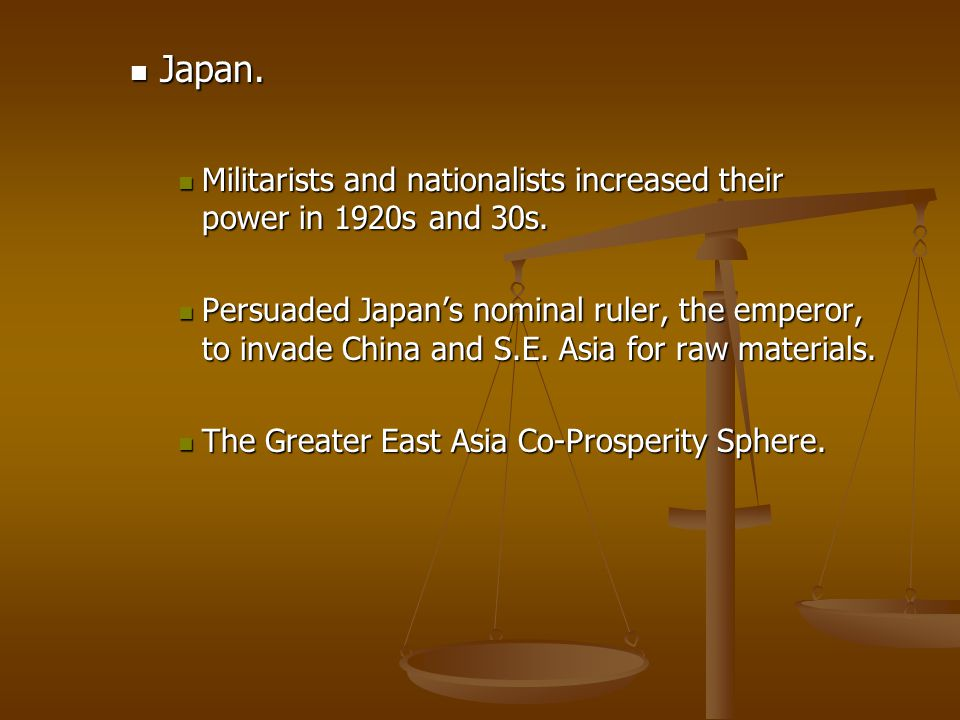 Japan. Japan. Militarists and nationalists increased their power in 1920s and 30s. Militarists and nationalists increased their power in 1920s and 30s