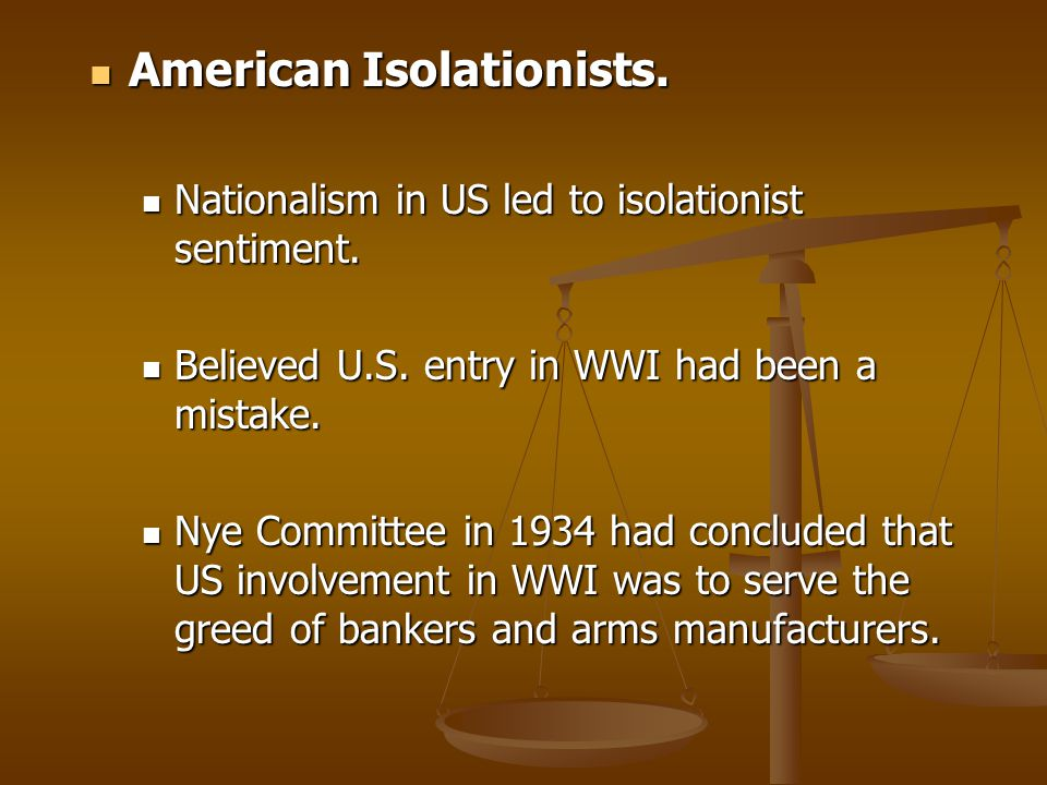 American Isolationists. American Isolationists. Nationalism in US led to isolationist sentiment. Nationalism in US led to isolationist sentiment. Beli
