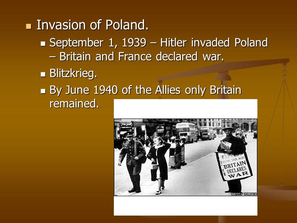Invasion of Poland. Invasion of Poland. September 1, 1939 – Hitler invaded Poland – Britain and France declared war. September 1, 1939 – Hitler invade
