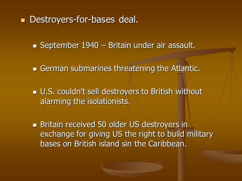 Destroyers-for-bases deal. Destroyers-for-bases deal. September 1940 – Britain under air assault. September 1940 – Britain under air assault. German s