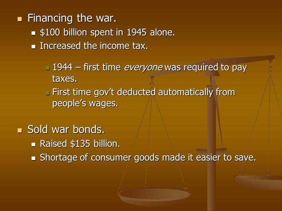 Financing the war. Financing the war. $100 billion spent in 1945 alone. $100 billion spent in 1945 alone. Increased the income tax. Increased the inco
