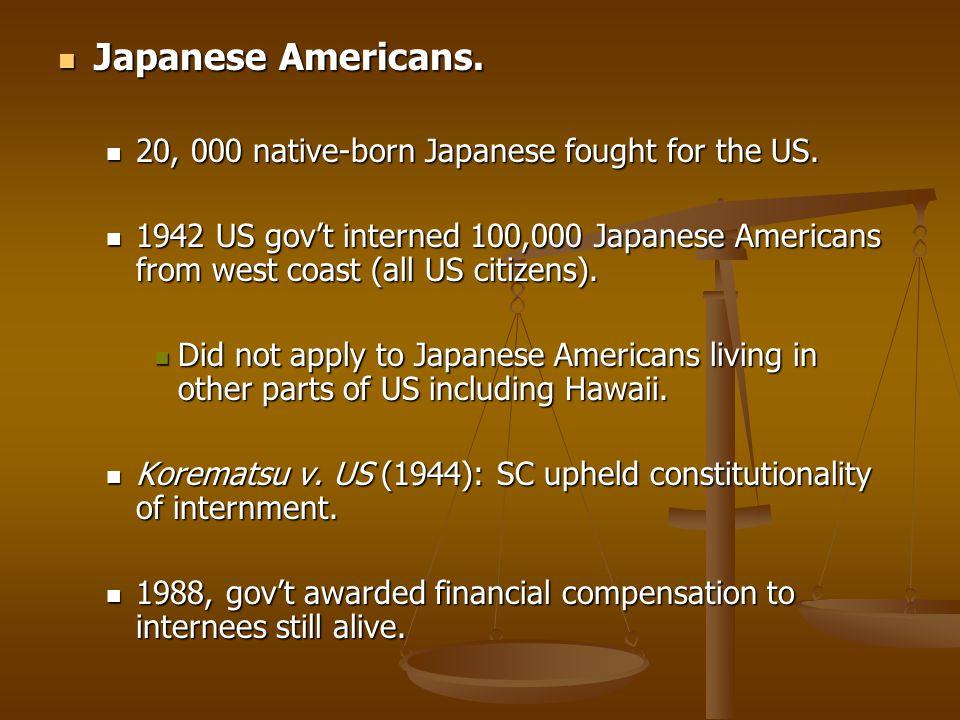 Japanese Americans. Japanese Americans. 20, 000 native-born Japanese fought for the US. 20, 000 native-born Japanese fought for the US. 1942 US gov't