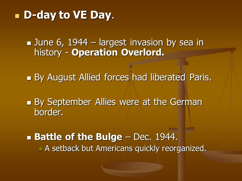 D-day to VE Day. D-day to VE Day. June 6, 1944 – largest invasion by sea in history - Operation Overlord. June 6, 1944 – largest invasion by sea in hi
