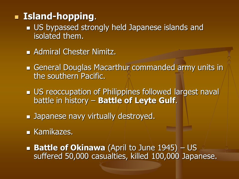 Island-hopping. Island-hopping. US bypassed strongly held Japanese islands and isolated them. US bypassed strongly held Japanese islands and isolated