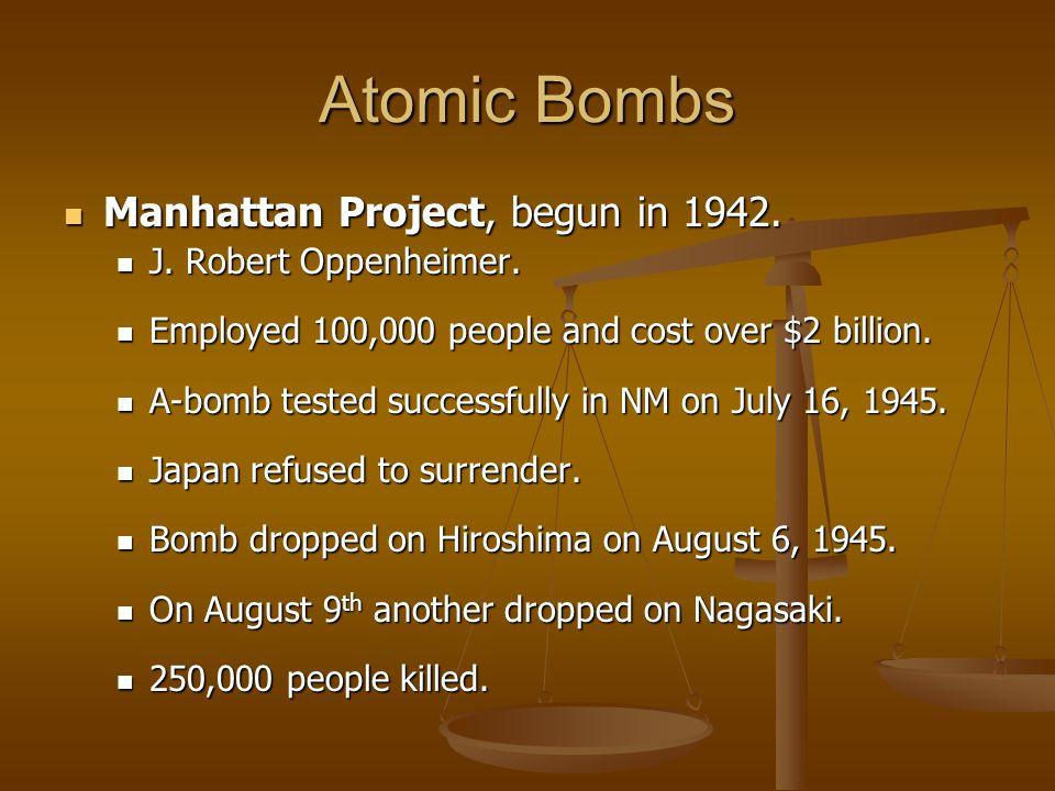 Atomic Bombs Manhattan Project, begun in 1942. Manhattan Project, begun in 1942. J. Robert Oppenheimer. J. Robert Oppenheimer. Employed 100,000 people
