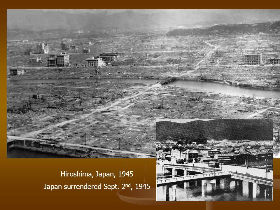 Hiroshima, Japan, 1945 Japan surrendered Sept. 2 nd, 1945